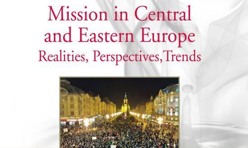 Mission in Central and Eastern Europe: Realities, Perspectives, Trends.